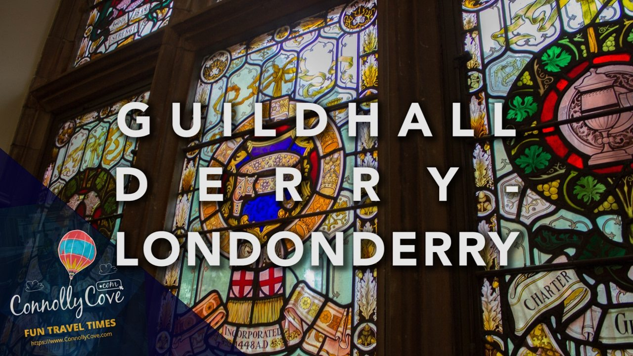 Guildhall Derry / Londonderry – A Beautiful Building To Visit