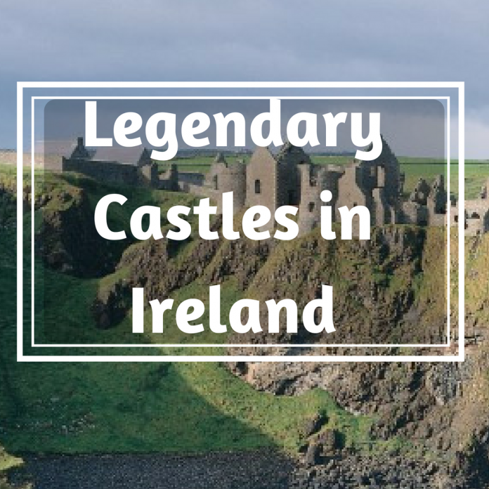 legendary Castles In Ireland