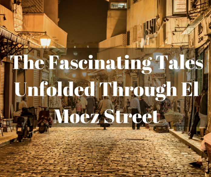 The Fascinating Tales Unfolded Through El Moez Street