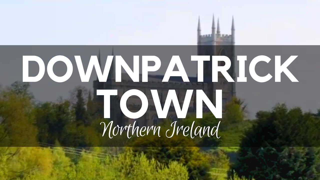 Downpatrick Town - Northern Ireland Attractions - Places To Visit In Northern Ireland