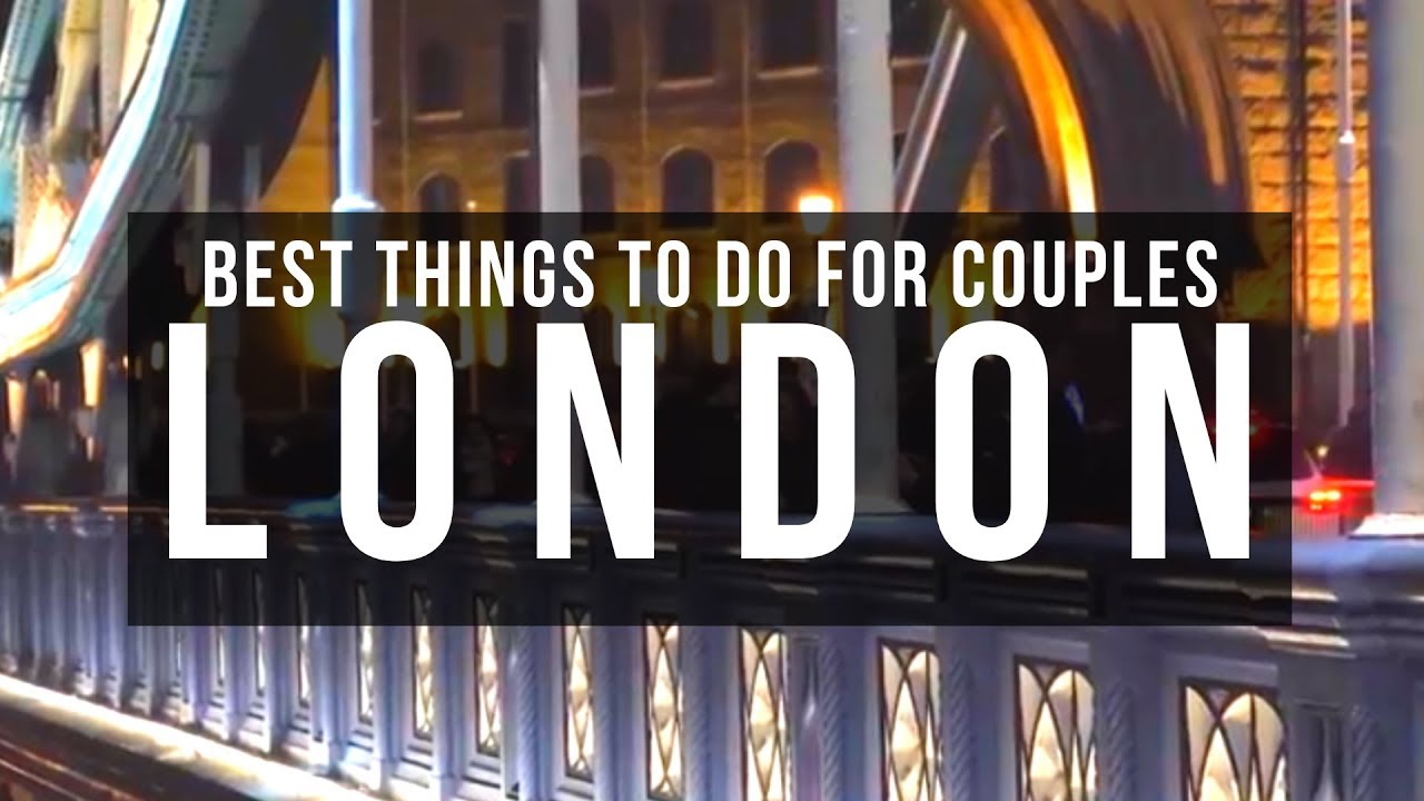 Best Things to Do in London For Couples - Places To Explore In London - Top London Attractions